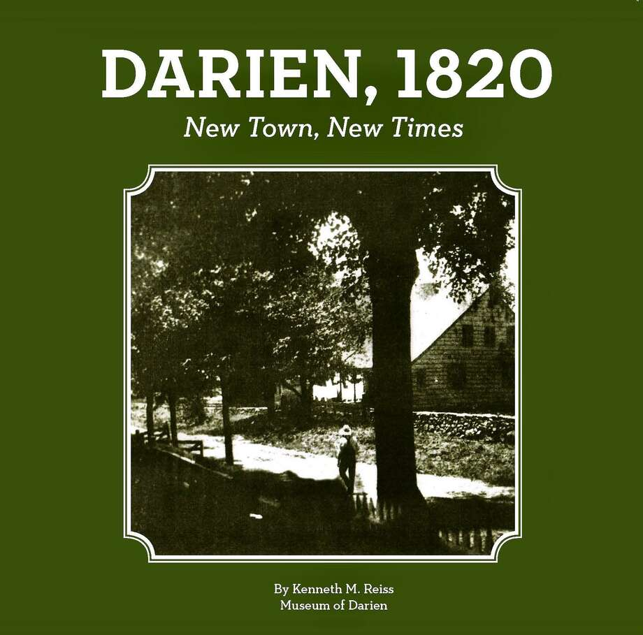 """Darien 1820 — New Town, New Times"" by Darien Historical Society historian Ken Reiss Photo: Darien Historical Society / / Connecticut Post"