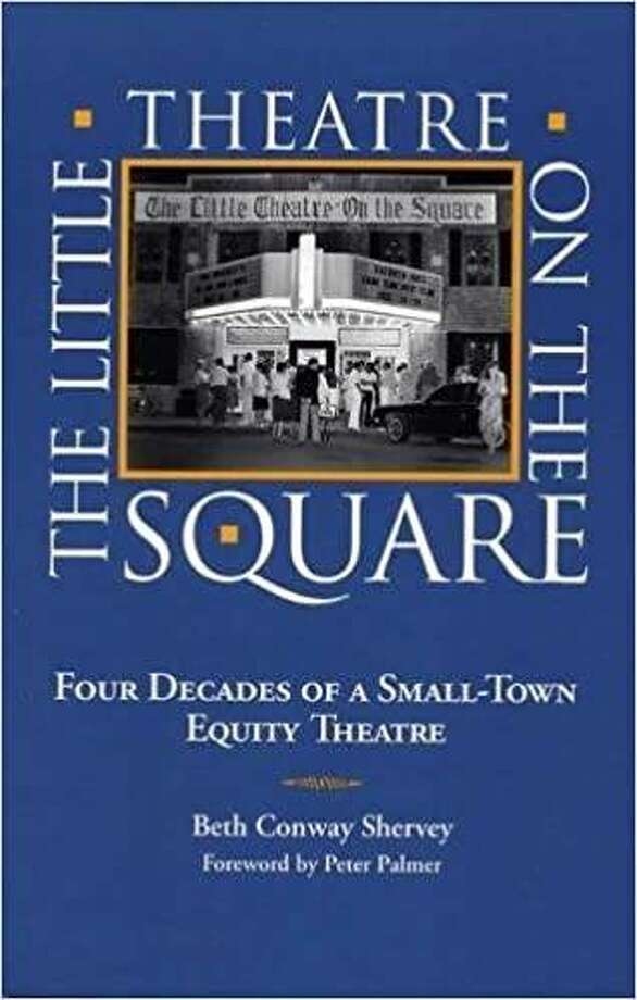 """""""The Little Theatre on the Square: Four Decades of a Small-Town Equity Theatre,"""" by Beth Conway Shervey, 2000 Photo: For The Telegraph"""