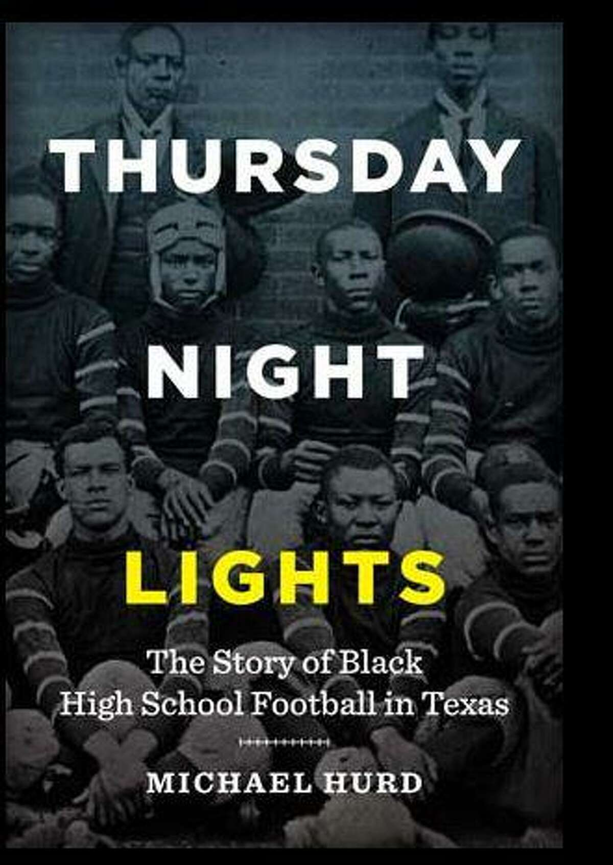 """""""Thursday Night Lights"""" documents the mostly untold stories of black high school football in Texas. Authored by The Woodlands resident Michael Hurd, the book was chosen as one of the top 30 'must read' books about Texas by literature critic Andrew Dansby."""