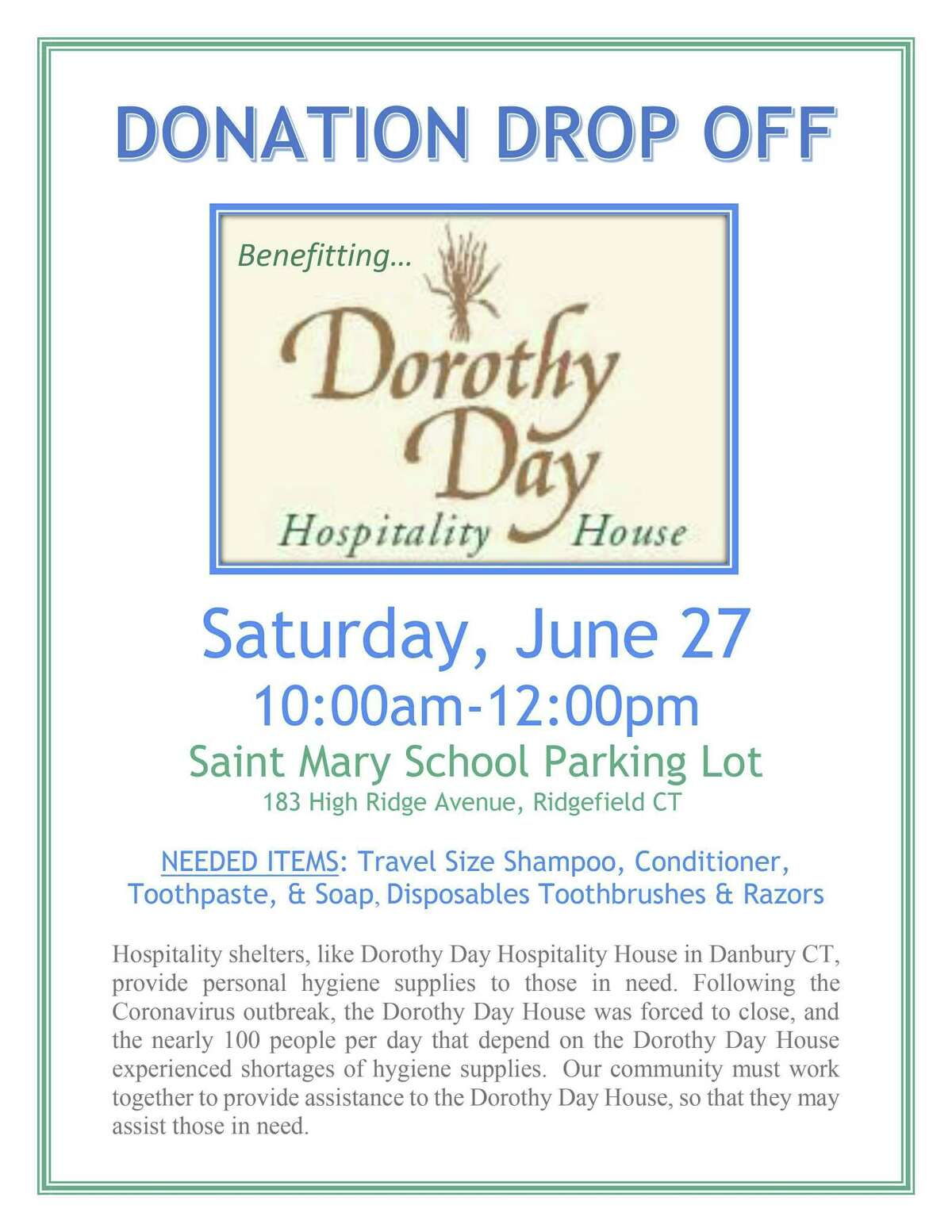 Drop off personal hygiene donations for the Dorothy Day Hospitality House on Saturday, June 27, from 10 a.m.-noon at St. Mary School in Ridgefield.