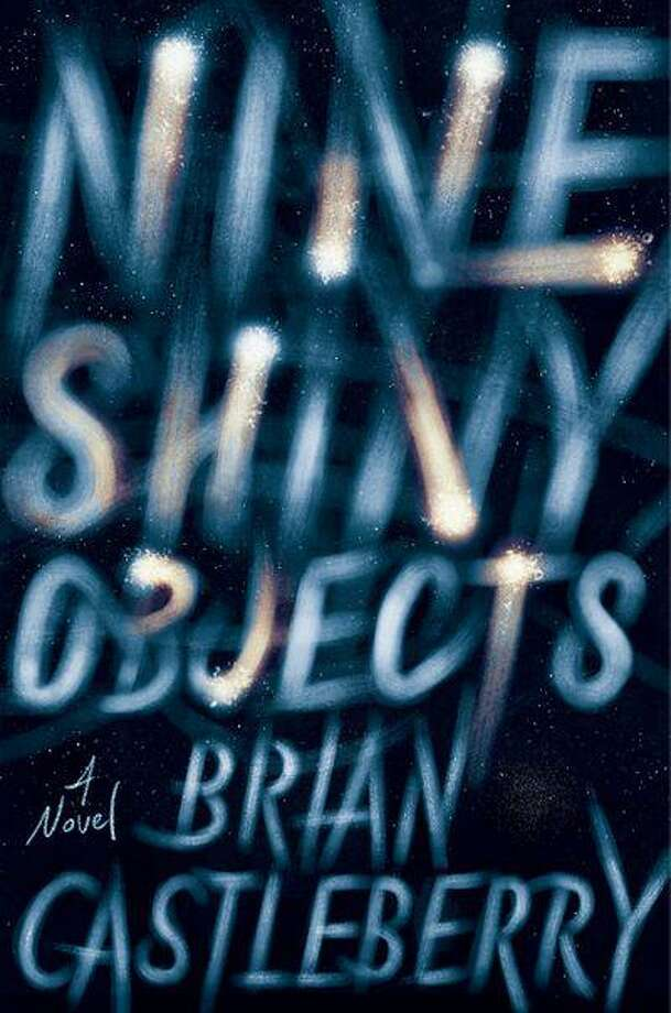 """Nine Shiny Objects"" is Brian Castleberry's debut novel. Photo: HarperCollins / Contributed Photo /"