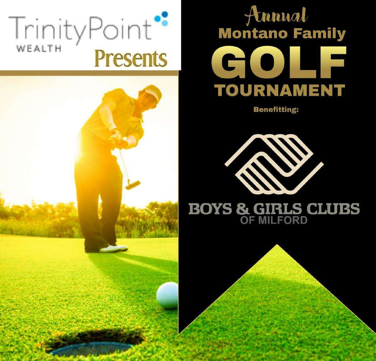 The 4th annual Montano Family Golf Tournament benefiting the Boys & Girls Club of Milford, presented by Trinity Point Wealth will be held Aug. 10, at 10 a.m., at Grassy Hill Country Club in Orange.