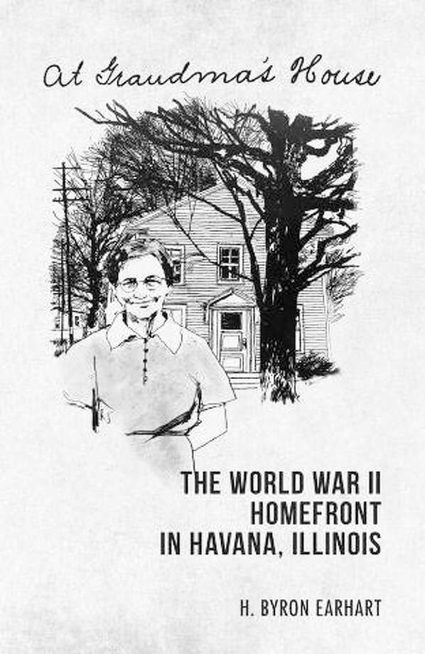 """At Grandma's House: The World War II Homefront in Havana, Illinois,"" by H. Byron Earhart, published by Southern Illinois University Press, in Carbondale. Photo: For The Telegraph"