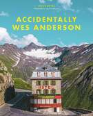 """Accidentally Wes Anderson"" by Wally Koval with Amanda Koval (Litte Brown & Co.)"