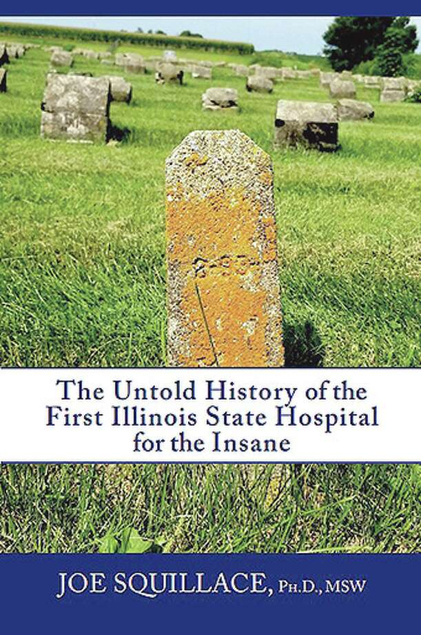 """The cover of """"The Untold History of the First Illinois State Hospital for the Insane"""" by Joe Squillace. Photo: Journal-Courier"""
