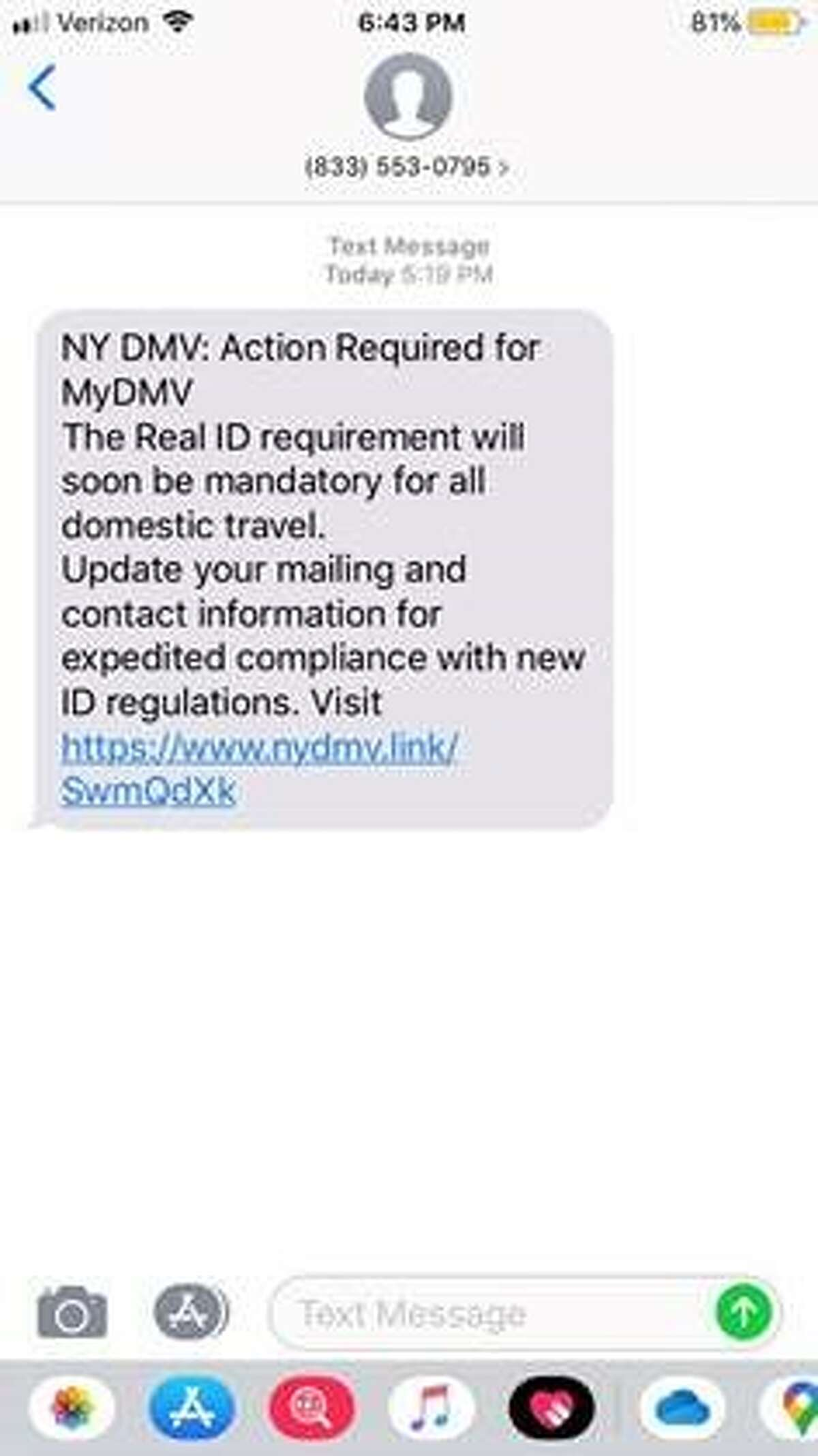 The New York State Department of Motor Vehicles today warned New Yorkers of a text message phishing scheme. Phishing texts are fraudulent messages designed to obtain data or sensitive personal information to be used to commit identity theft or trick the recipient into installing malicious software onto a computer or mobile device. The illegitimate text messages asked recipients to update their mailing address and contact information for expedited compliance with Real ID regulations. Anyone who received such a text message should delete it right away. These images are samples of the text message sent and the associated webpage