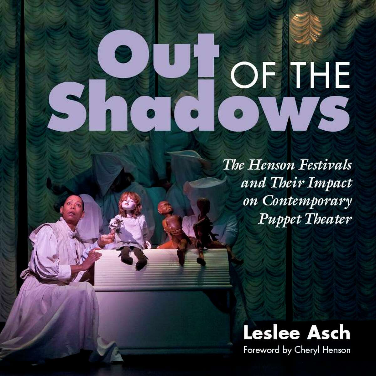 """""""Out of the Shadows: The Henson Festivals and Their Impact on Contemporary Puppet Theater"""" by Leslee Asch explores Jim Henson's impact on theater."""