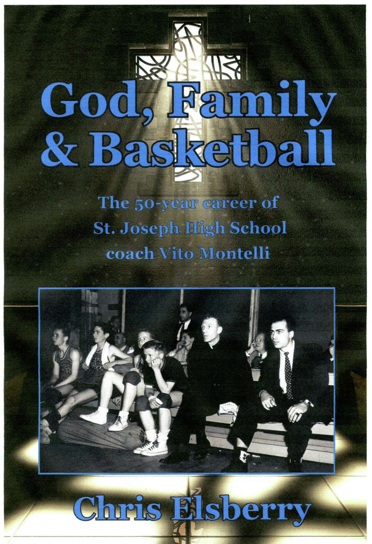 """The front cover of """"God, Family & Basketball,"""" a biography of former St. Joseph boys basketball coach Vito Montelli."""