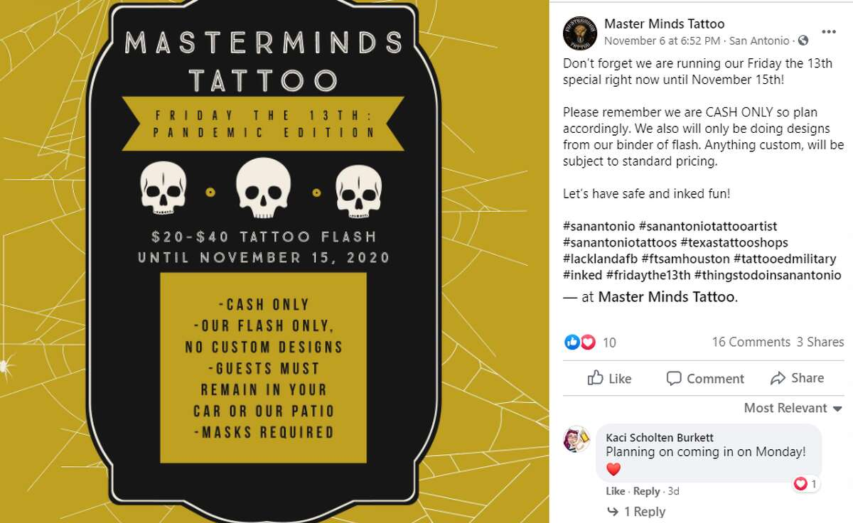 Mastermind Tattoo The shop, which is located at 13231 Nacogdoches Rd., is running its special until Nov. 15. The parlor's tattoos range from $20 to $40. Cash only. Call 210-988-2848 for more information.