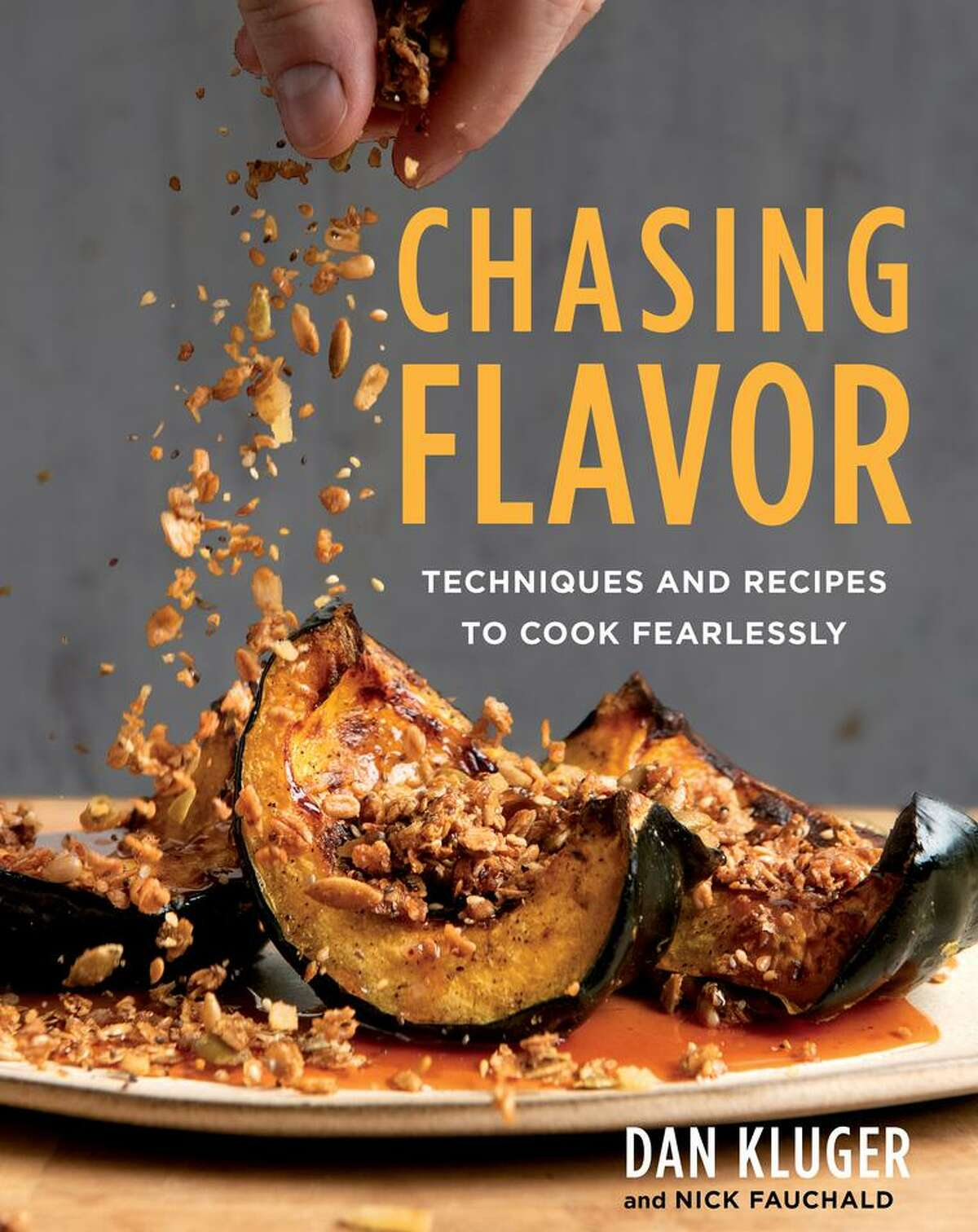 """Cover: """"Chasing Flavor: Techniques and Recipes to Cook Fearlessly"""" by Dan Kluger with Nick Fauchald."""