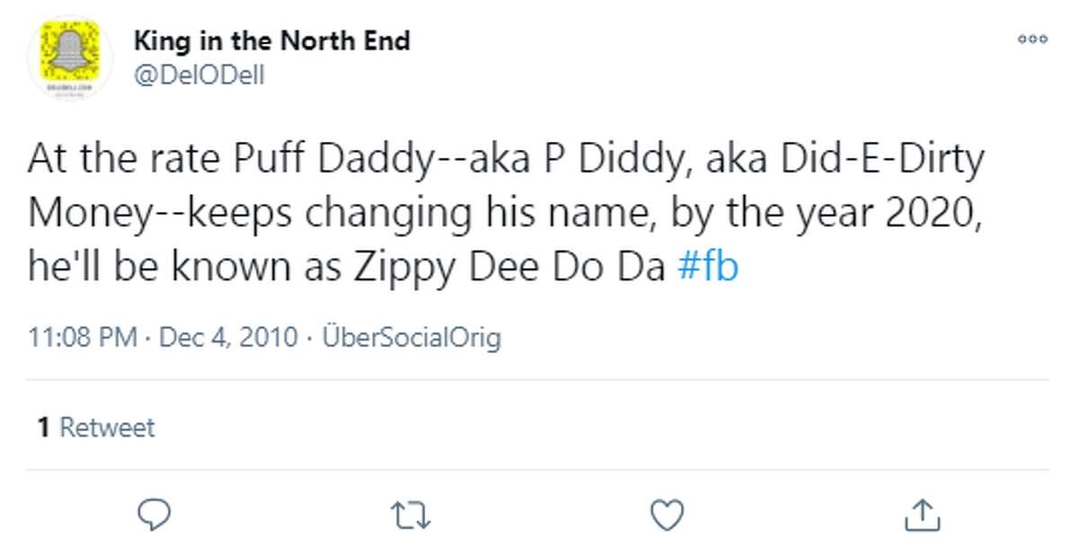 @DelODell: At the rate Puff Daddy--aka P Diddy, aka Did-E-Dirty Money--keeps changing his name, by the year 2020, he'll be known as Zippy Dee Do Da #fb