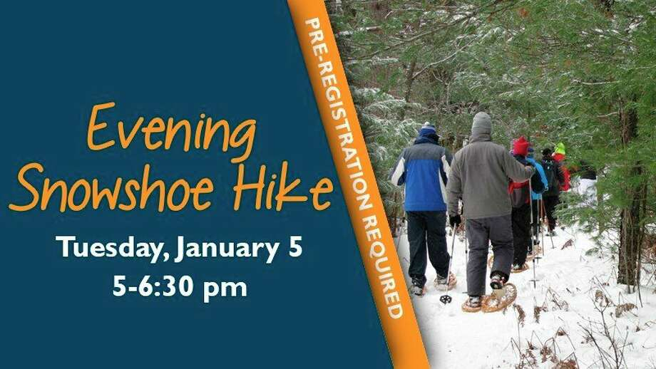 Tuesday, Jan. 5: Evening Snowshoe Hike is set for 5 to 6:30 p.m. at the Chippewa Nature Center in Midland. Come discover the beauty of a winter night! We will look for signs of animals, study tree silhouettes and enjoy the winter sky. Bring a headlamp or flashlight. Ages 15 and older; younger than 18 with adult. Reserve snowshoes online or call 989-631-0830. Registration required. www.chippewanaturecenter.org