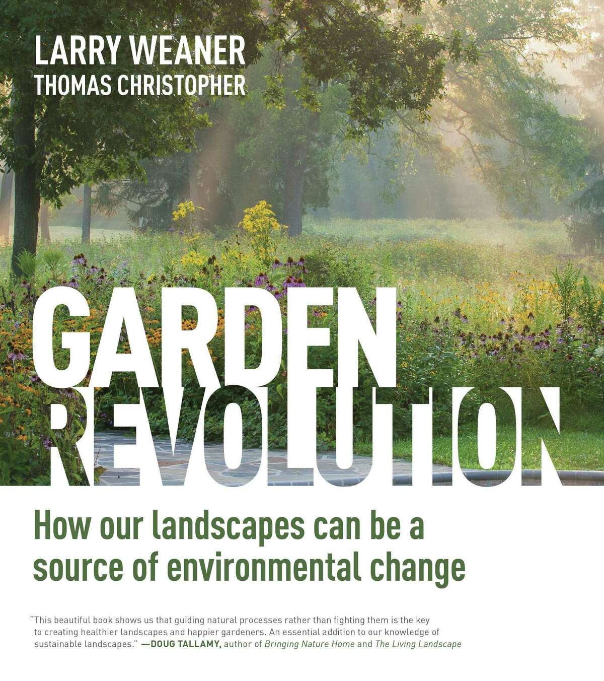 """""""Garden Revolution: How our Landscapes can be a Source of Environmental Change"""" is written by Larry Weaner and horticulturist Thomas Christopher of Middletown."""