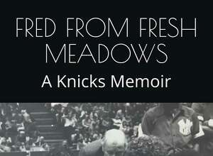 """Westport resident Fred Cantor published a memoir about his life as a Knicks fan titled, """"Fred From Fresh Meadows: A Knicks Memoir."""""""
