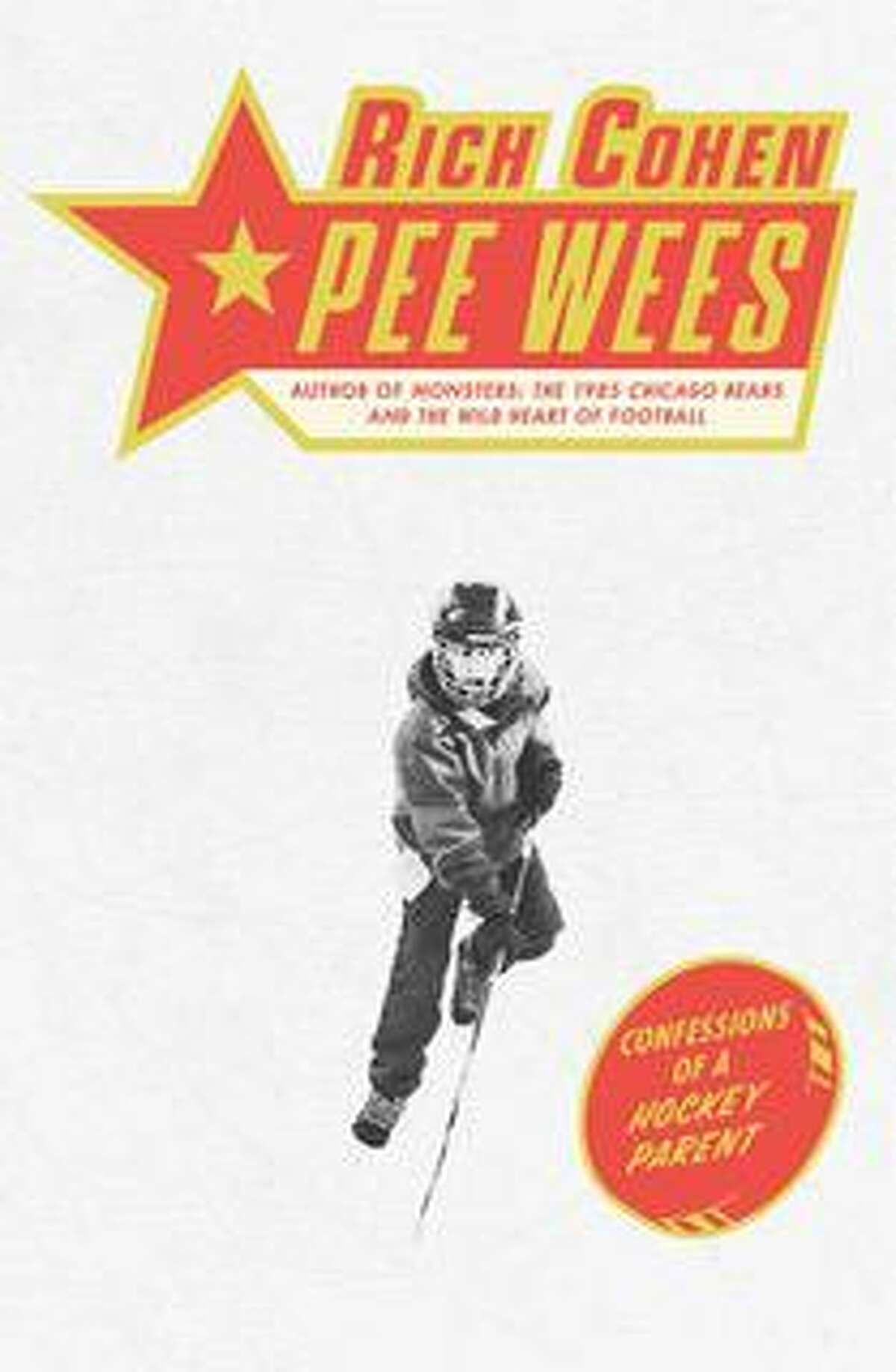 """Rich Cohen's new book, """"Pee Wees: Confessions of a Hockey Parent."""""""