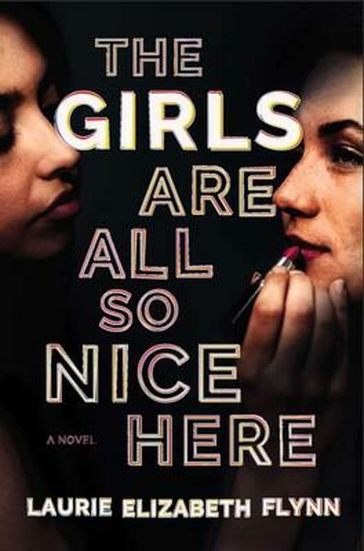 """Laurie Elizabeth Flynn wrote """"The Girls Here Are All So Nice."""""""