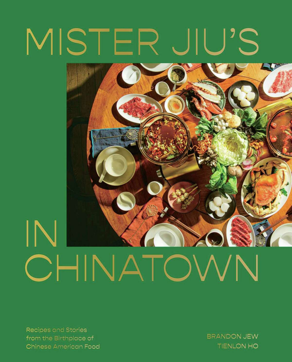 """The cover of """"Mister Jiu's in Chinatown: Recipes and Stories From the Birthplace of Chinese American Food"""" by Brandon Jew and Tienlon Ho."""