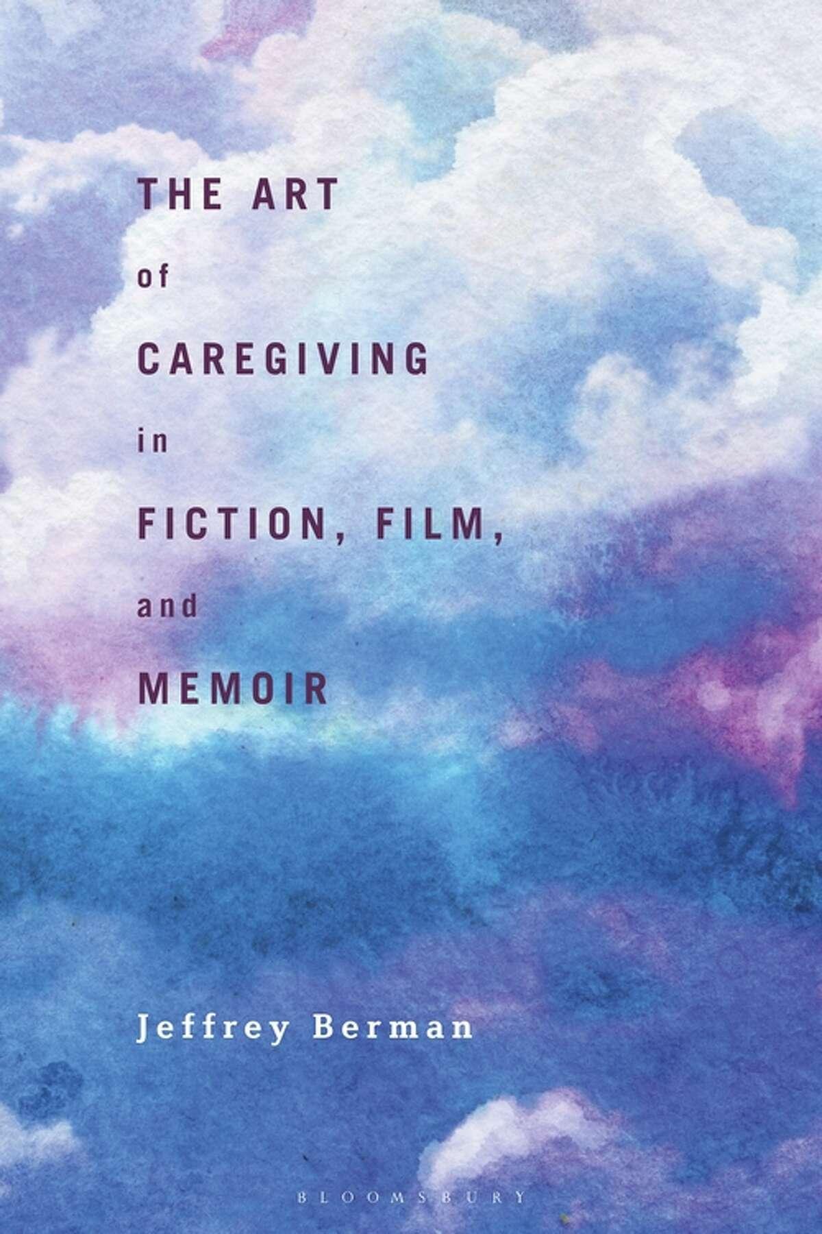 """""""The Art of Caregiving in Fiction, Film, and Memoir ,"""" by Jeffrey Berman."""