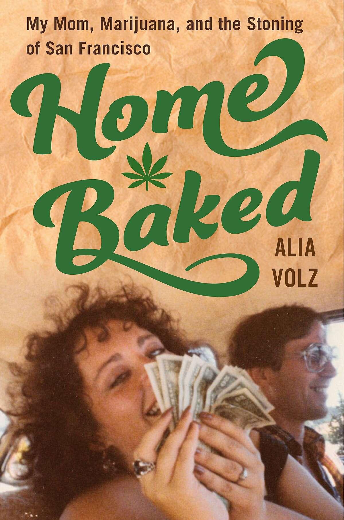"""""""Home Baked: My Mom, Marijuana, and the Stoning of San Francisco"""" by Alia Volz"""