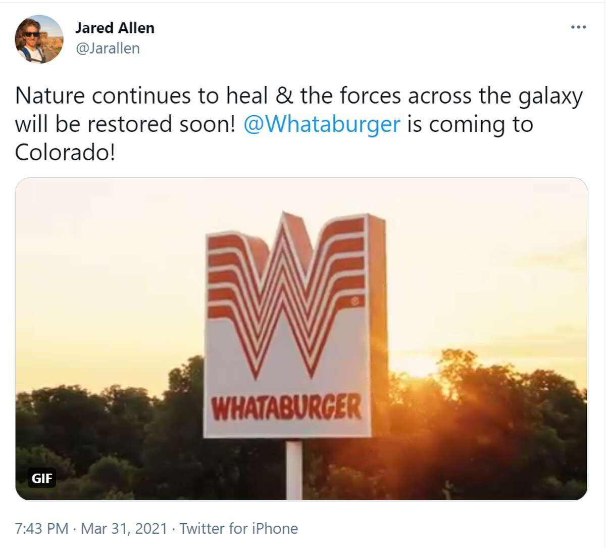 @Jarallen: Nature continues to heal & the forces across the galaxy will be restored soon! @Whataburgeris coming to Colorado!