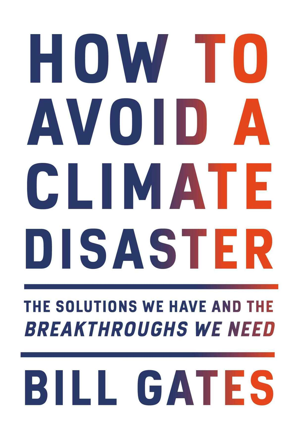 """The cover of Bill Gates' new book, """"How to Avoid Climate Disaster: The Solutions We Have and the Breakthroughs We Need""""."""