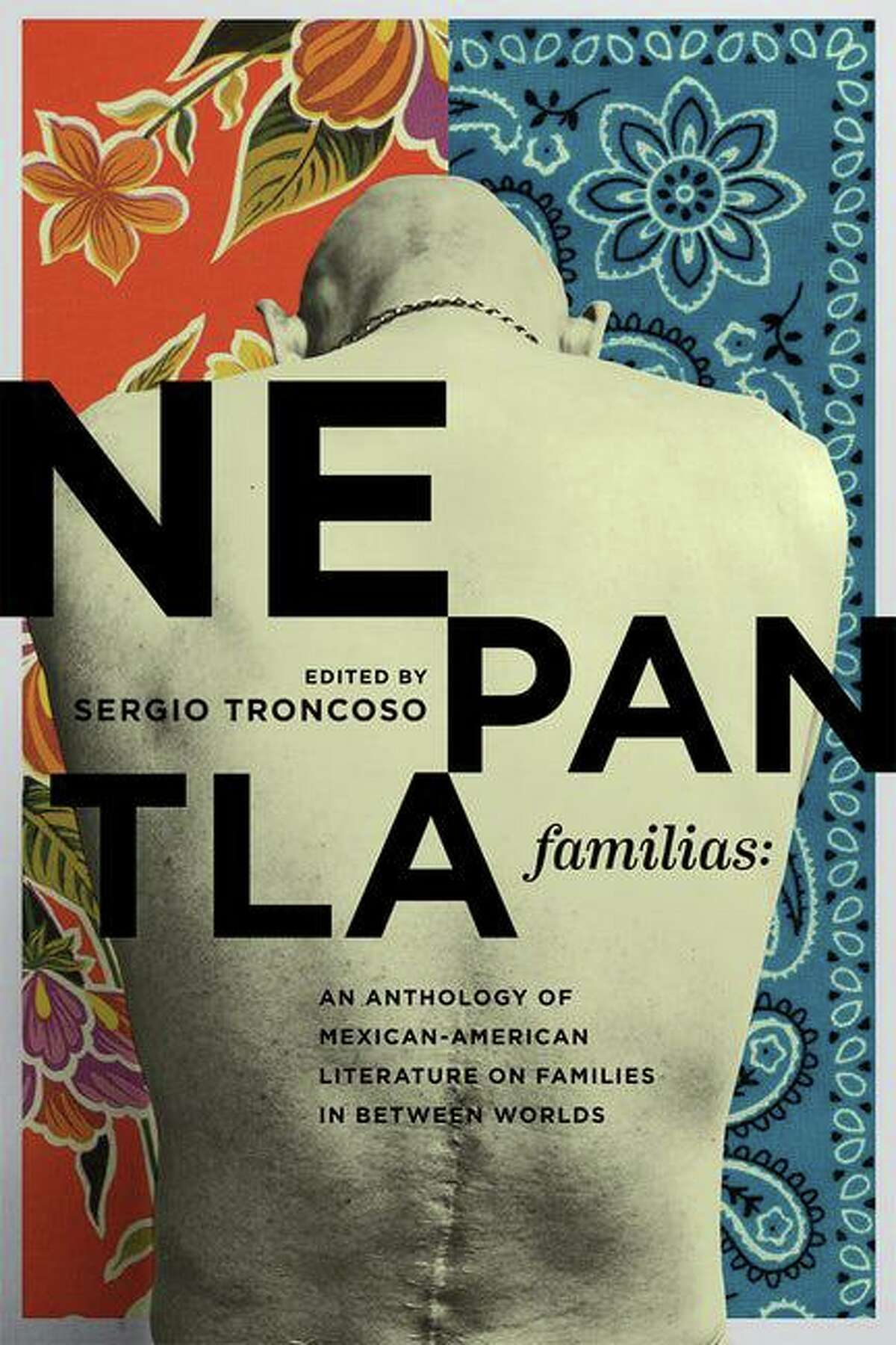"""""""Nepantla Familias: An Anthology of Mexican American Literature on Families in between Worlds"""" (The Wittliff Literary Series and Texas A&M University Press, 2021) was edited by Sergio Troncoso."""