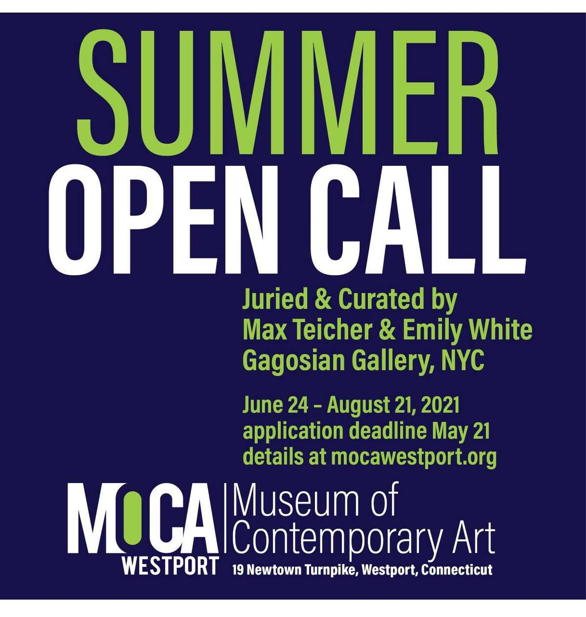 The art museum, MoCA Westport is pleased to announce its first Summer Open Call, a juried exhibition open to all emerging, mid career, and established visual artists over the age of 18-years-old. Max Teicher, and Emily White of Gagosian Gallery, NYC, (New York City,) will be the distinguished jurists and curators for this year's, 2021, exhibition, which is taking place June 25, 2021, through Aug. 25.