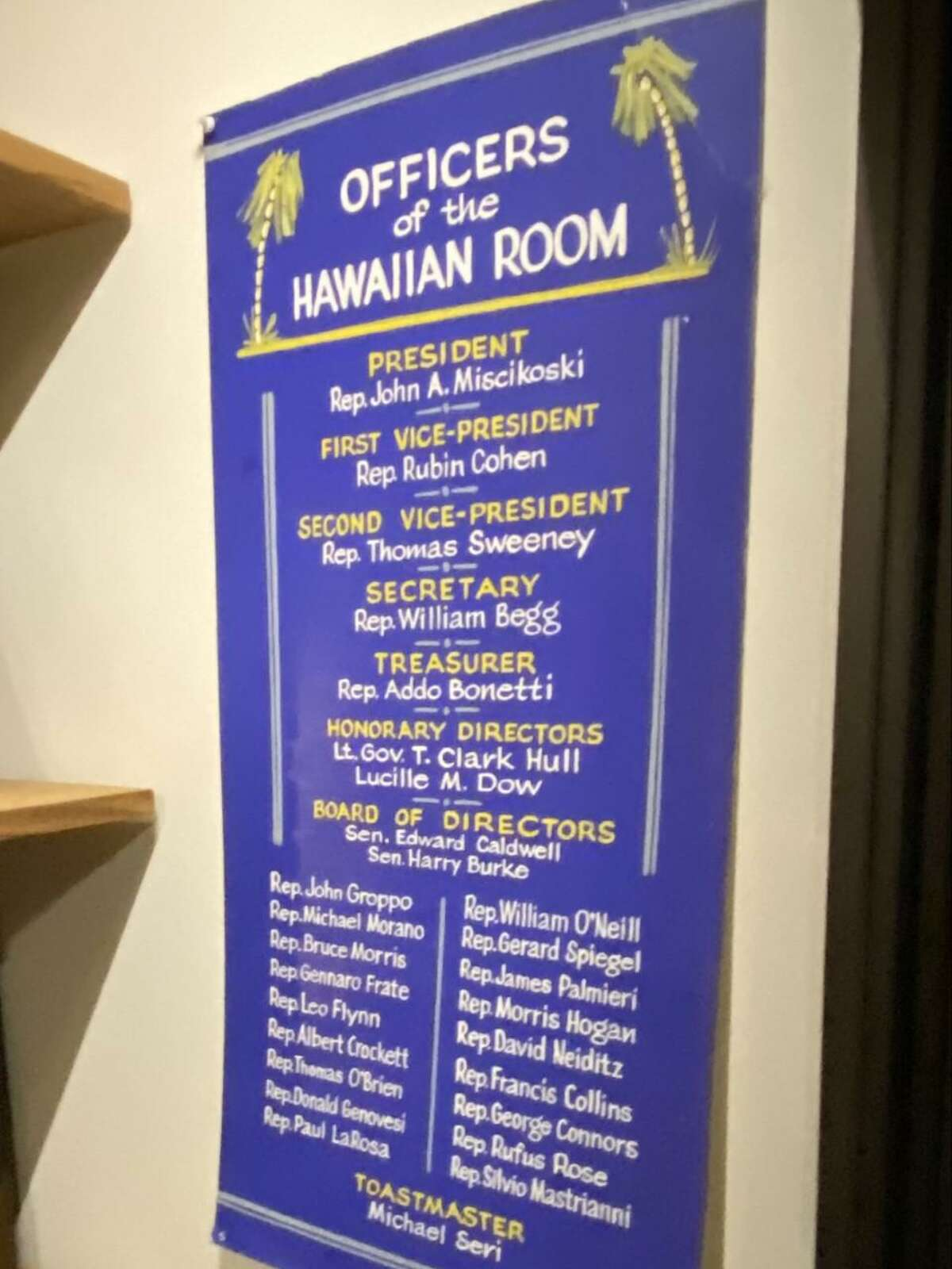 Among the memorabilia in the basement of the State Capitol is a plaque from the early 1970s containing the names of an informal drinking club called the Hawaiian Room, which for decades occupied space on the fourth floor. Names include then-Lt. Gov. T. Clark Hull of Danbury and William O'Neill, a state representative who went on to become governor, succeeding Ella Grasso.