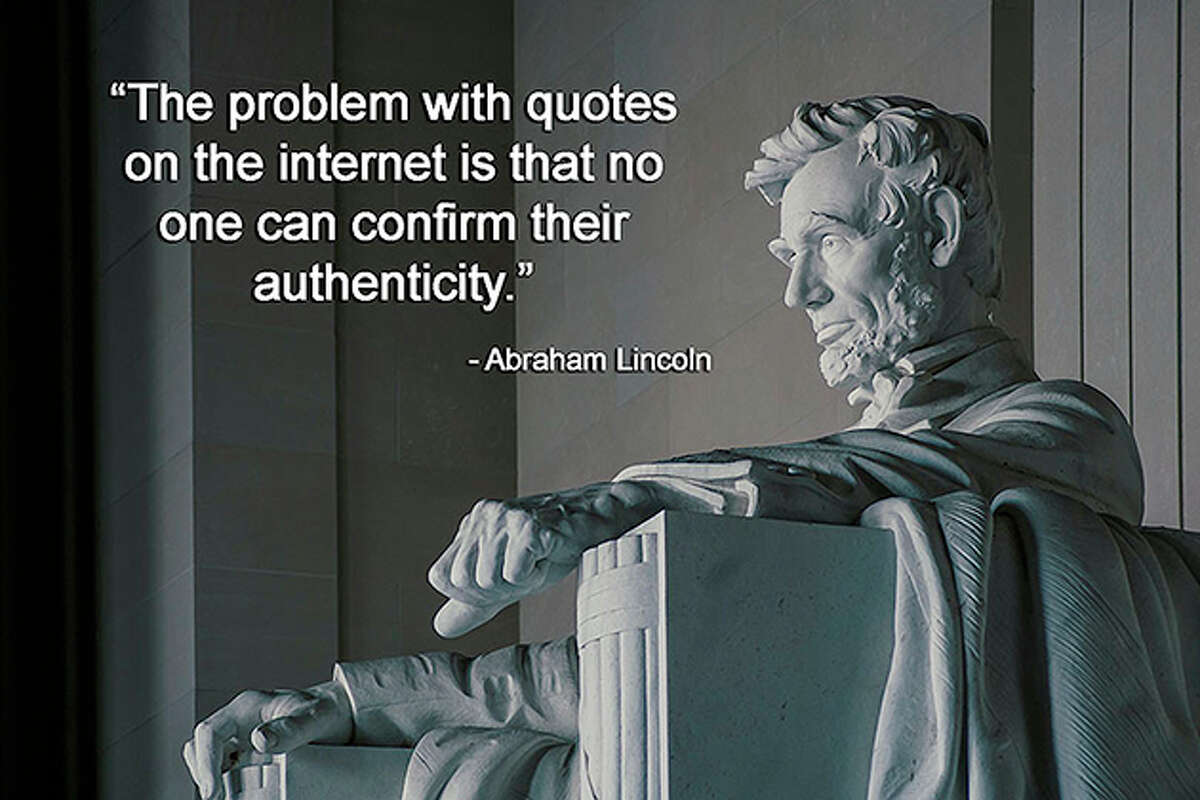 """As President Abraham Lincoln never said, """"The problem with quotes on the internet is that no one can confirm their authenticity."""""""