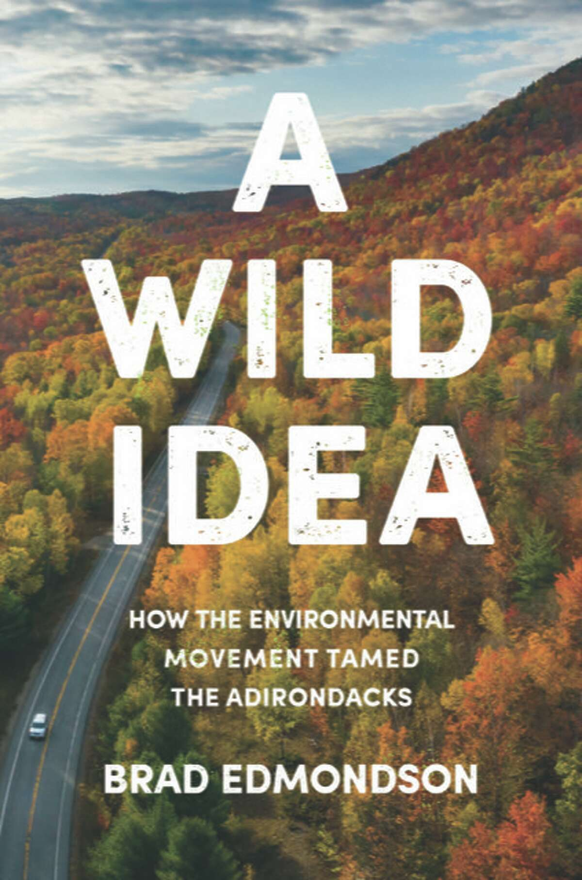 "Brad Edmondson's new book, ""A Wild Idea: How the Environmental Movement Tamed the Adirondacks"" (Cornell University Press) details the difficult process behind the establishment of the Adirondack Park Agency."