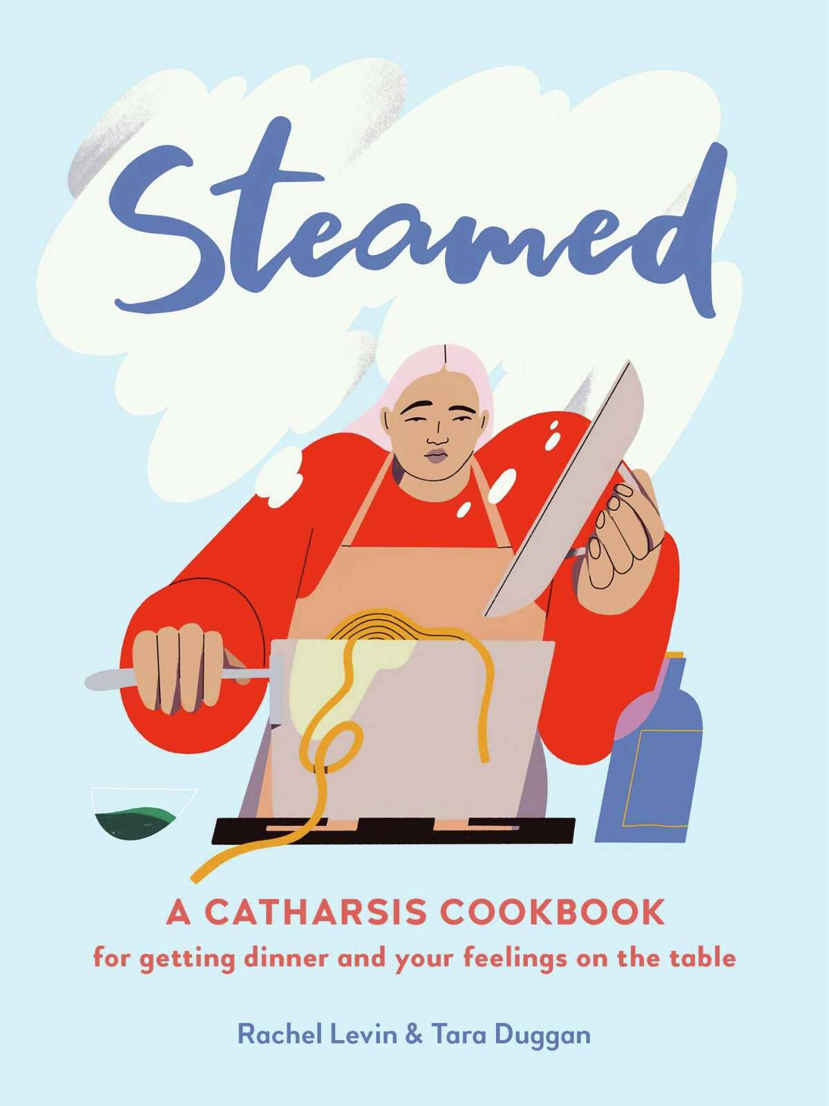 """""""Steamed: A Catharsis Cookbook for Getting Dinner and Your Feelings on the Table,"""" by Tara Duggan and Rachel Levin."""