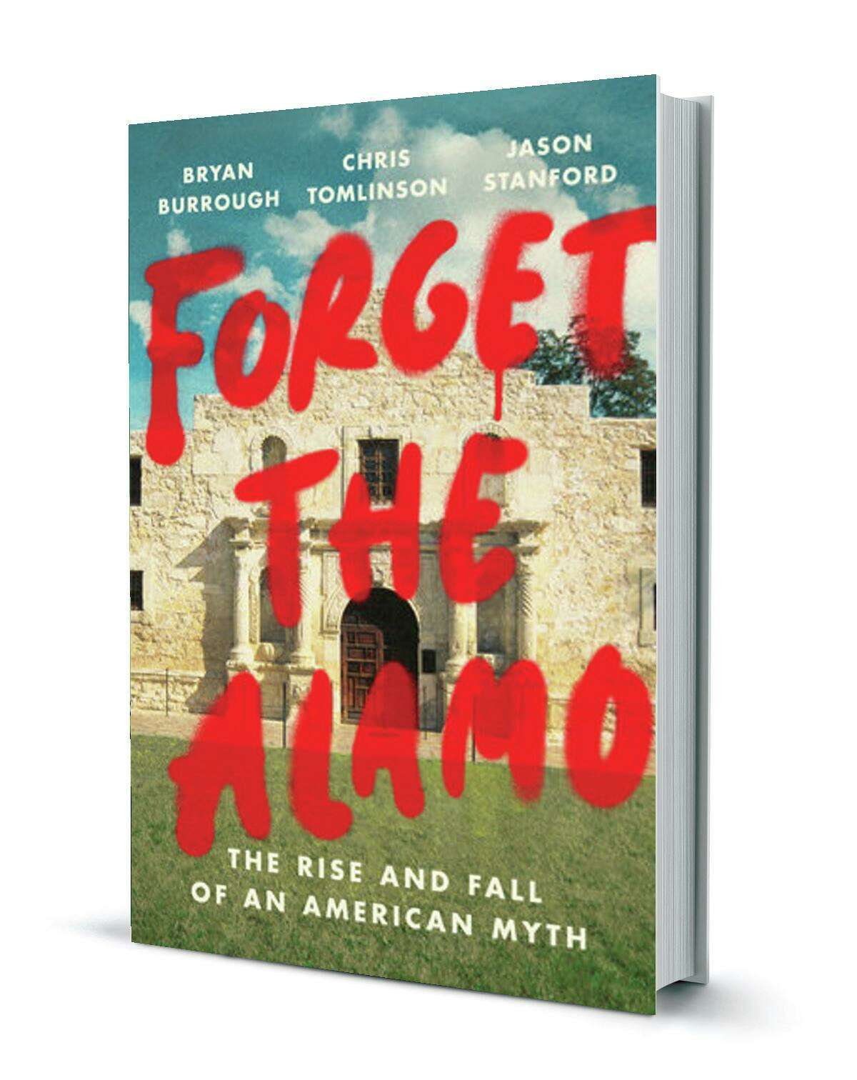 Forget the Alamo: The Rise and Fall of an American Myth Hardcover - June 8, 2021, by Bryan Burrough, Chris Tomlinson, Jason Stanford has stirred passions.