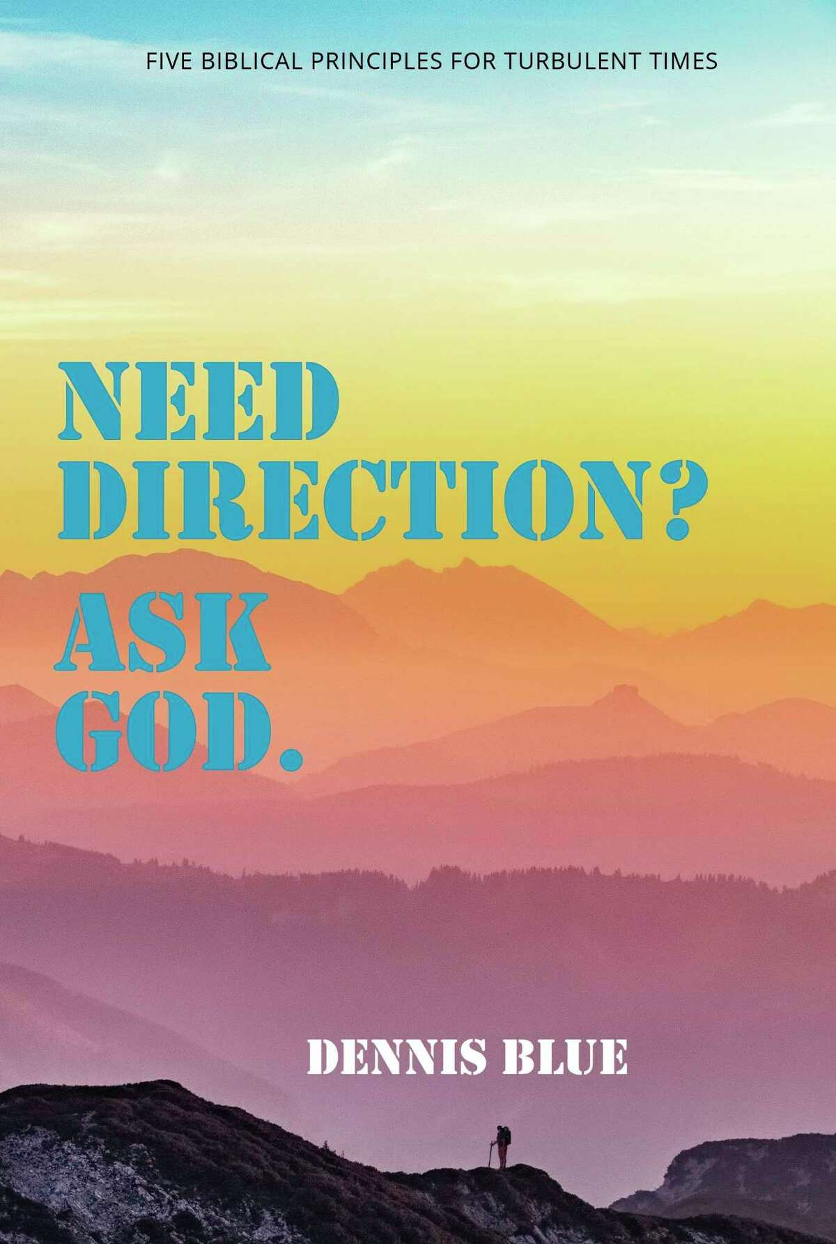 """""""Need Direction? Ask God,"""" a new book by Dennis Blue shares faith-based principals in his latest memoire published byKDP Publishing. (Courtesy Photo/Dennis Blue)"""