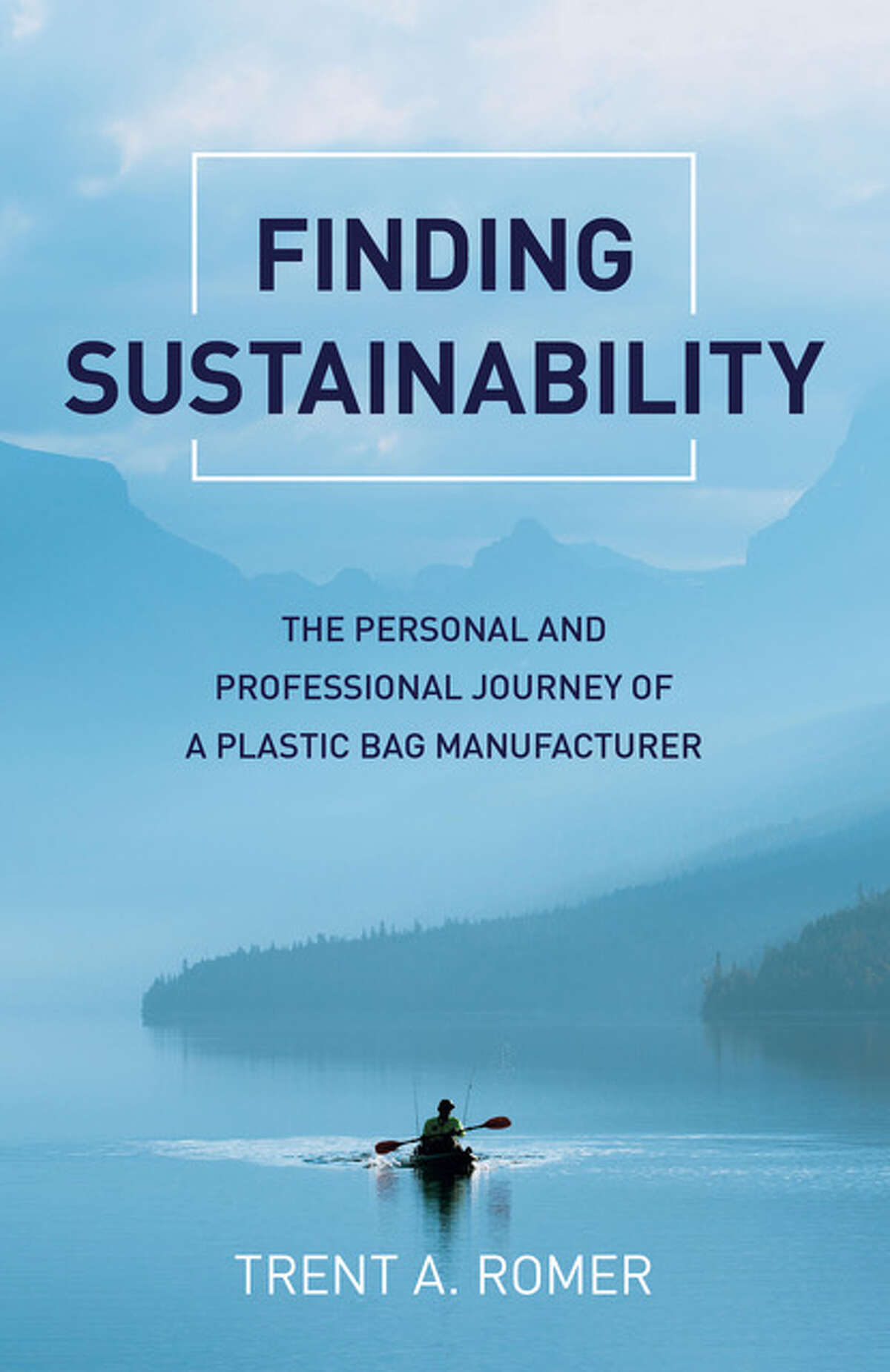 """Book cover for Trent A. Romer's """"Finding Sustainability: The Personal and Professional Journey of a Plastic Bag Manufacturer."""""""