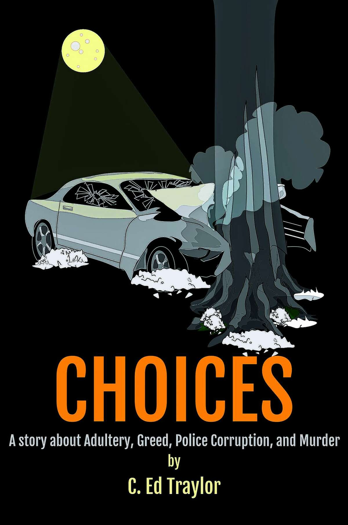"""""""Choices"""" is the second novel by retired Illinois State Police Trooper C. Ed Traylor."""