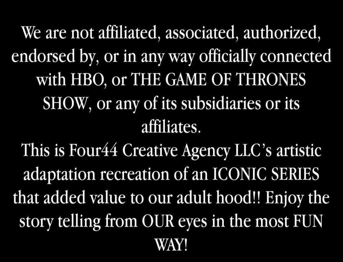 This is the disclaimer found at the bottom of the Haus of Thrones website.