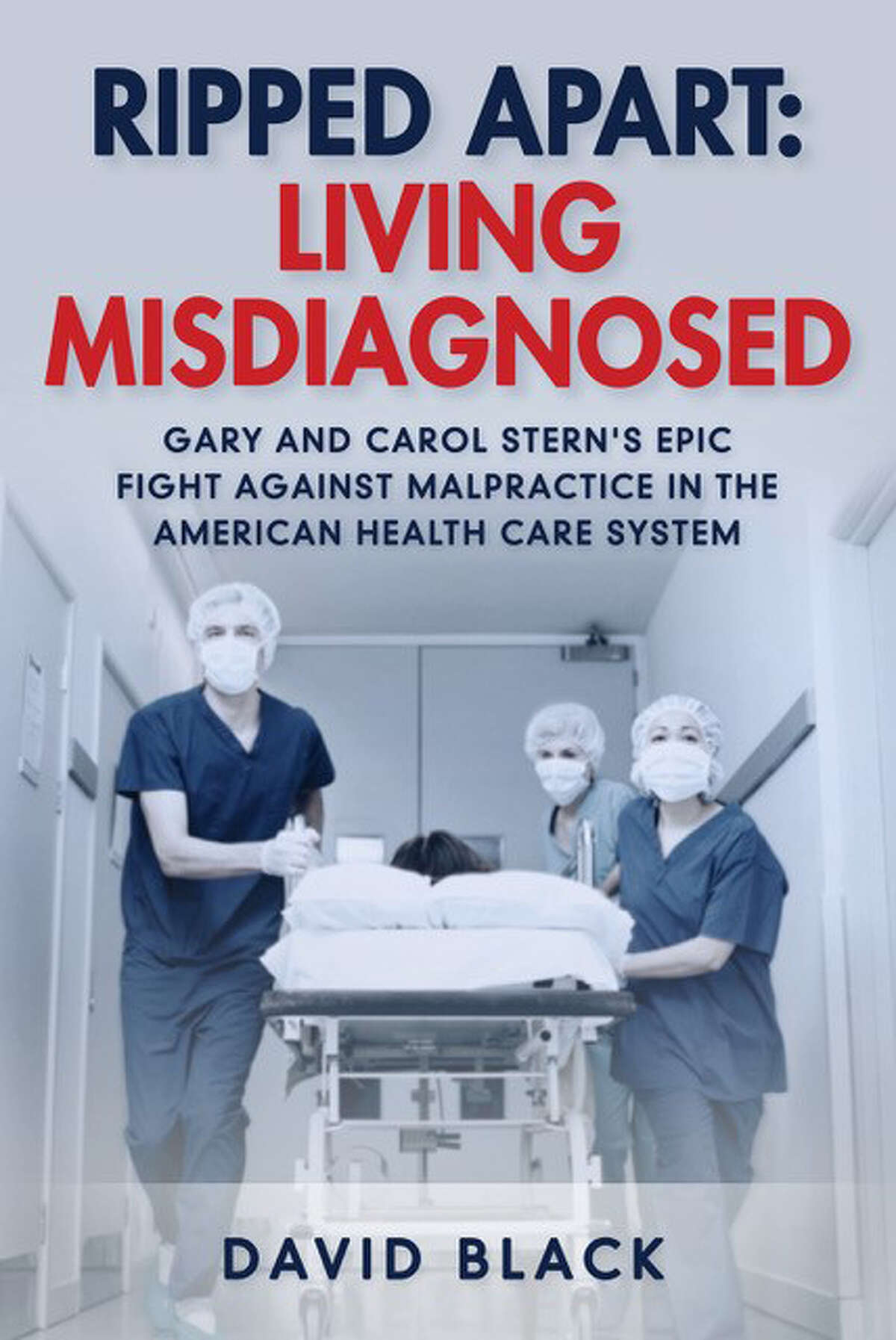 """Cover image for David Black's """"Ripped Apart: Living Misdiagnosed,"""" a harrowing true story of one couple's fight against malpractice in the American health care system."""