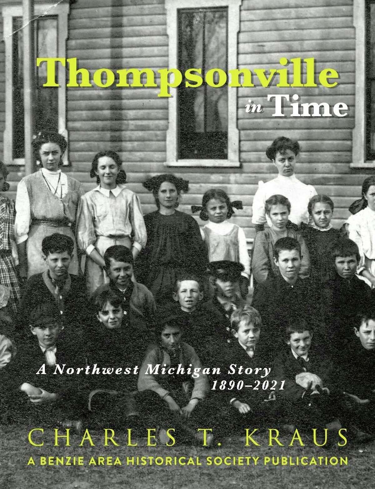 """An official launch for """"Thompsonville in Time"""" by Charles T. Kraus will take place at the Benzie Area Historical Society's annual meeting on Sept.29, beginning with a reception at 6:30 p.m.at Crystal Mountain Resort.(Courtesy photo)"""