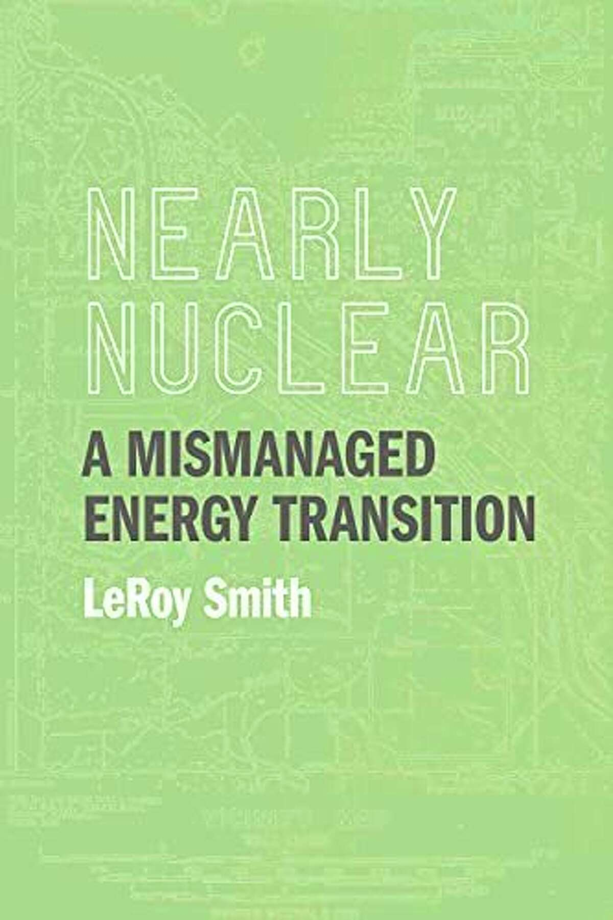"""LeRoy """"Lee"""" Smith will give a talk on his recently published book, """"Nearly Nuclear: A Mismanaged Energy Transition"""" on Thursday, Oct. 7 at Creative 360. (Photo provided)"""