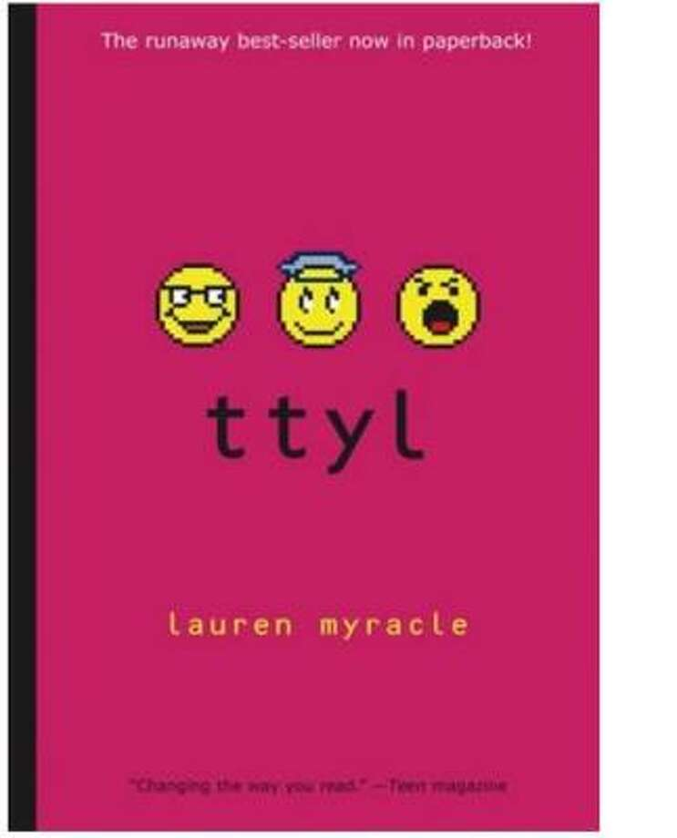 "1. ""TTYL; TTFN; L8R, G8R (series), by Lauren Myracle"