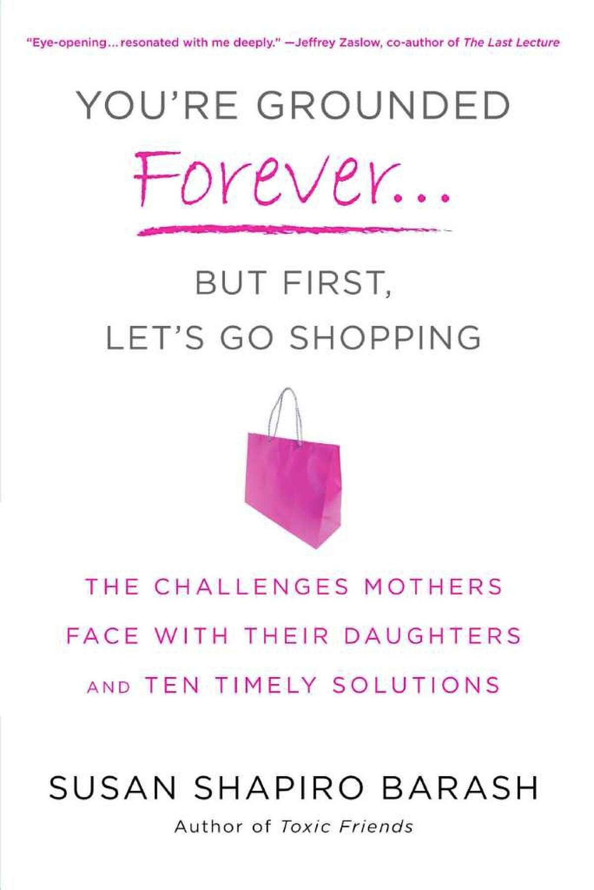 """""""You're Grounded Forever...But First, Let's Go Shopping"""" is a new book by renowned gender/relationships expert and bestselling author Susan Shapiro Barash."""