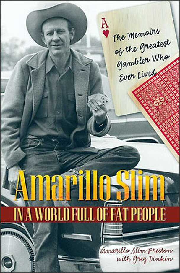 "Amarillo Slim won the World Series of Poker in 1972. The gambling exploits of Slim, 74, are examined in his book entitled ""Amarillo Slim in a World of Fat People."" Photo: /"