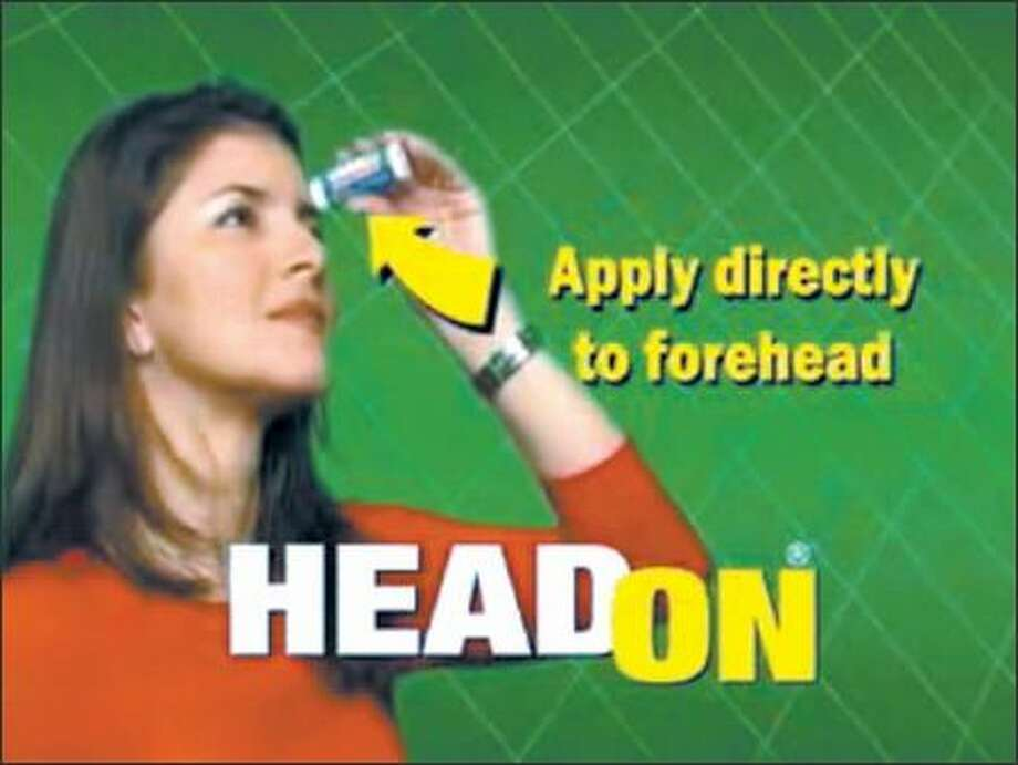 "No ad has reached the degree and volume of loathing, and in so short a time, as HeadOn and its incessant exhortation to ""apply directly to forehead."" Photo: /"
