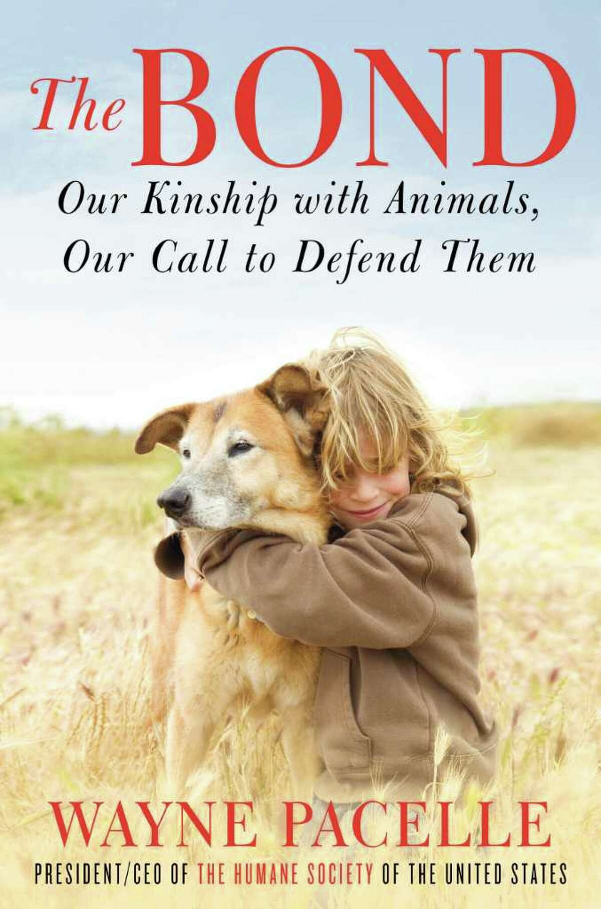 book cover image for The Bond: Our Kinship with Animals; Our Call to Defend Them. by Wayne Pacelle, president and CEO of the Humane Society of the United States