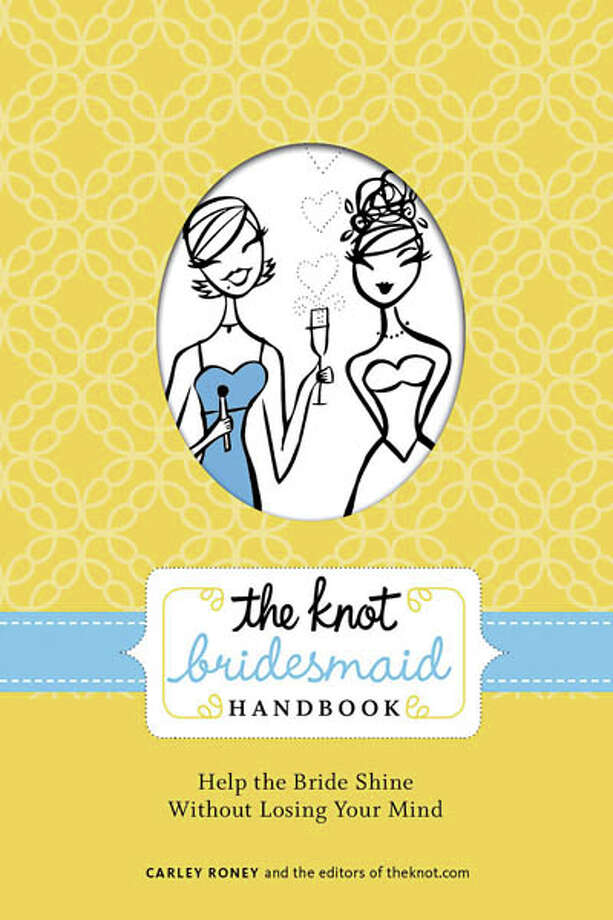 The Knot Bridesmaid?s Handbook, by The Knot, Inc. Clarkson Potter Books, 144 Pages, 2009, $15.00