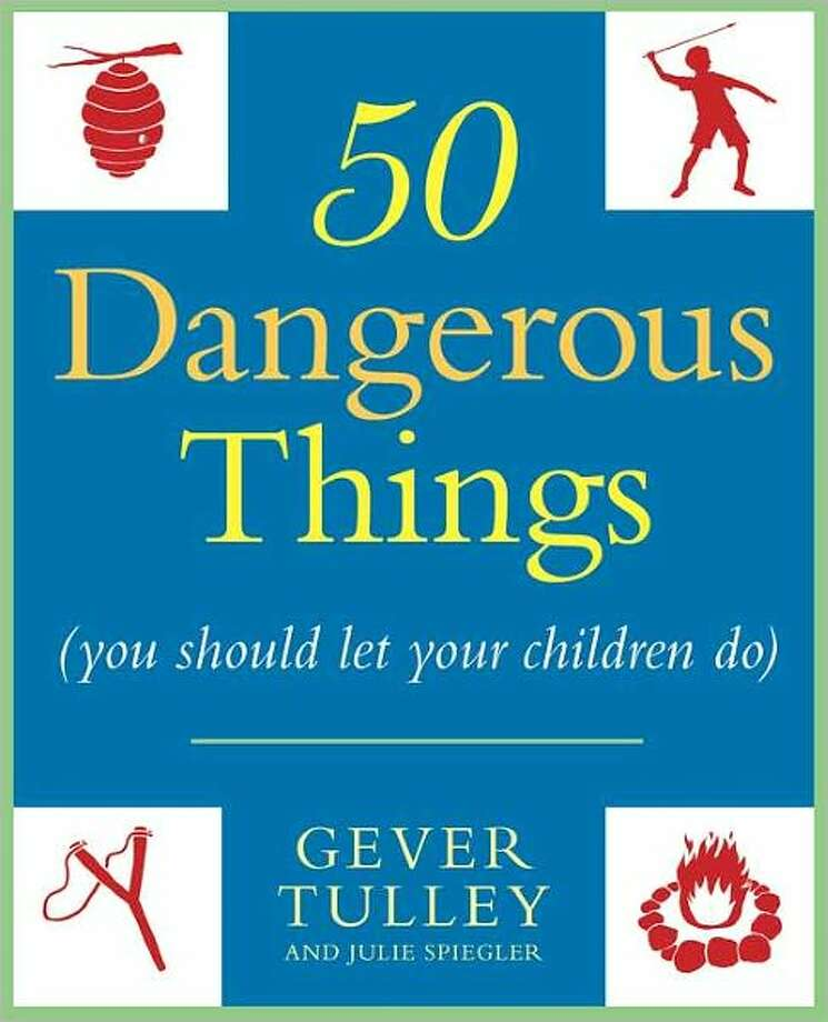 Cover image for 50 Dangerous Things (you should let your children do), by Gever Tulley and Julie Spiegler Photo: Xx