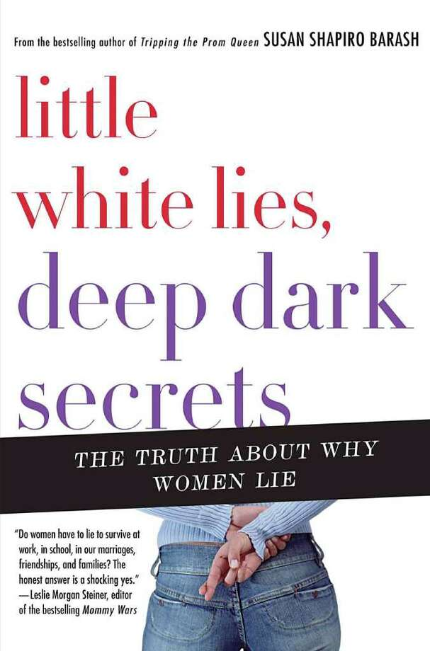 Little White Lies, Deep Dark Secrets: The Truth About Why Women Lie, by Susan Shapiro Barash Photo: Contributed Photo / Healthy Life