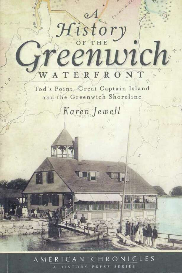 """A History of the Greenwich Waterfront: Tod's Point, Great Captain Island and the Greenwich Shoreline"" (The History Press, $19.99) is the latest effort from author Karen Jewell, a historian of the Connecticut waterfront. Her other books include  ""A History of the Rowayton Waterfront, and ""A History of the Stamford Waterfront."" Photo: Contributed Photo"