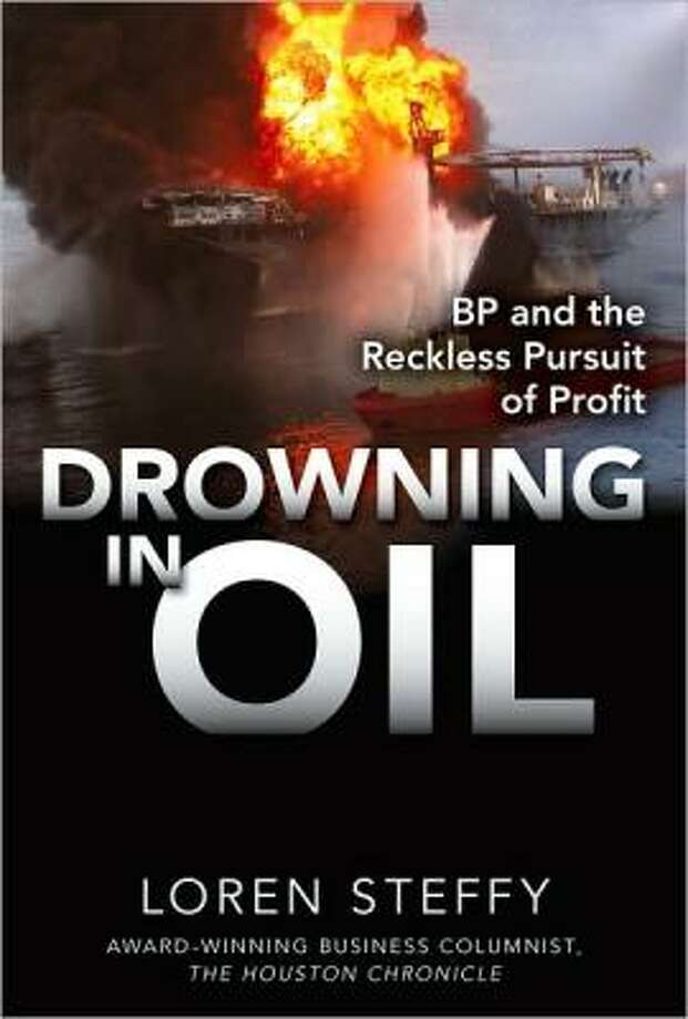 Drowning in Oil, by the Chronicle's Loren Steffy Photo: Handout Photo