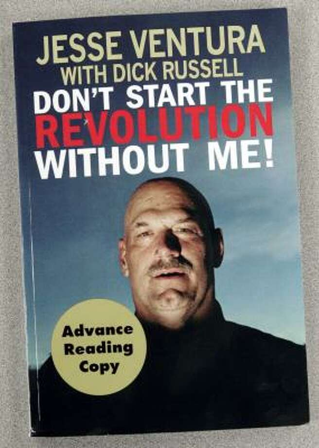 Former Minnesota Gov. Jesse Ventura 's new book, Don't Start the Revolution Without Me, will be in stores in April. Photo: JIM MONE, ASSOCIATED PRESS